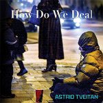 How Do We Deal by Astrid Tveitan
